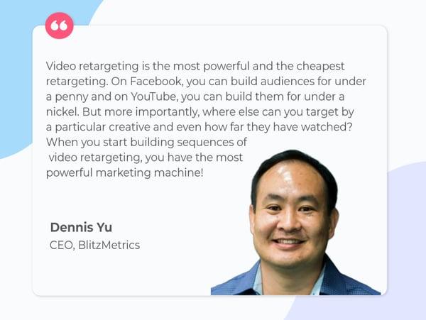 Dennis Yu-quote-on-video-ads-retargeting