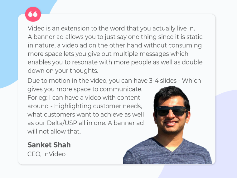 Sanket-shah-cofounder-invideo-quote-on-video-ads